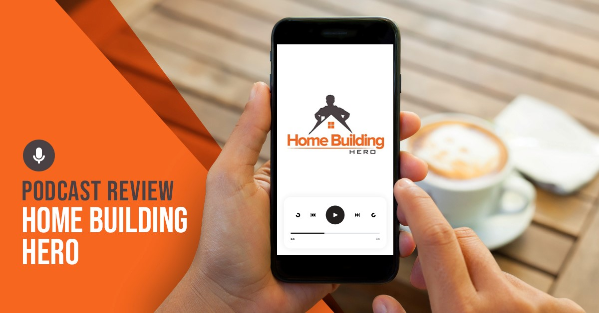 Home Building Hero Podcast Review